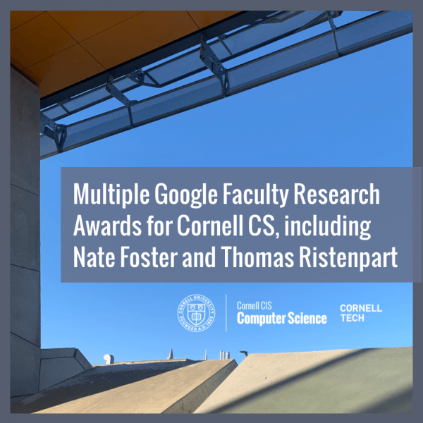 Multiple Google Faculty Research Awards for Cornell CS, including Nate Foster and Thomas Ristenpart